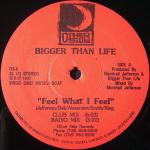 Bigger Than Life / Feel What I Feel