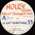 "Farley ""Jackmaster"" Funk & The Shy Boyz – U Ain't Really House"